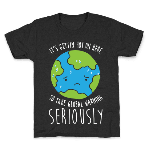 It's Gettin Hot On Here So Take Global Warming Seriously Kids T-Shirt