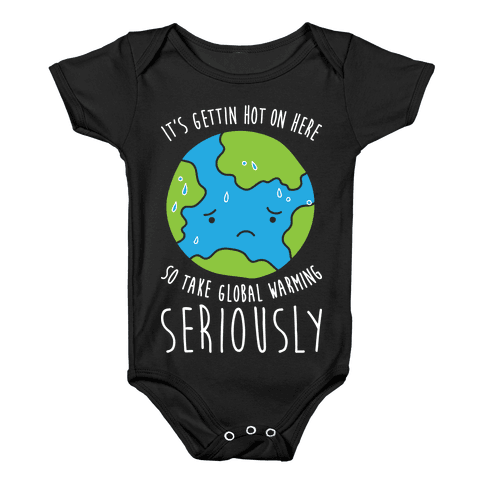 It's Gettin Hot On Here So Take Global Warming Seriously Baby Onesy