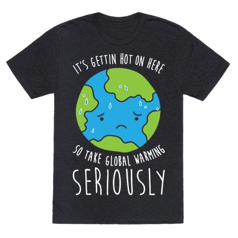 Its Gettin Hot On Here So Take Global Warming Seriously