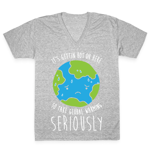 It's Gettin Hot On Here So Take Global Warming Seriously V-Neck Tee Shirt