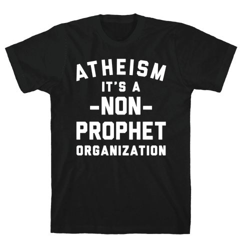 Atheism A Non-Prophet Organization Mens T-Shirt