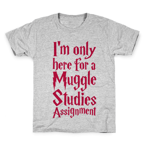 I'm Only Here For A Muggle Studies Assignment Kids T-Shirt