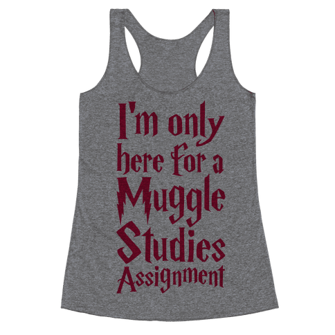 I'm Only Here For A Muggle Studies Assignment Racerback Tank Top