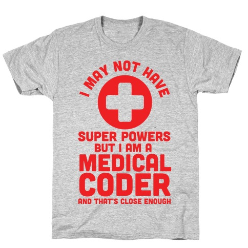 I May Not Have Super Powers but I Am a Medical Coder and that's Close Enough T-Shirt