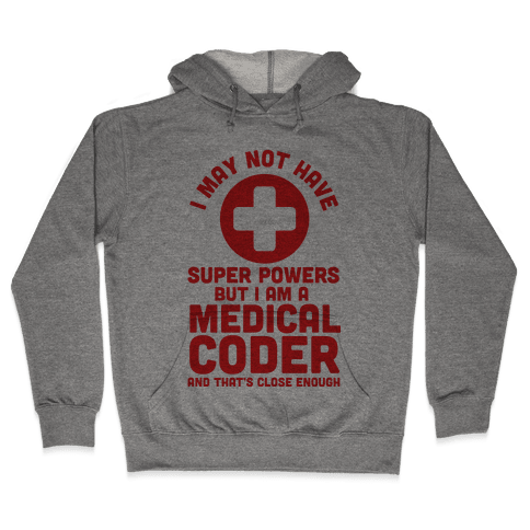 I May Not Have Super Powers but I Am a Medical Coder and that's Close Enough Hooded Sweatshirt
