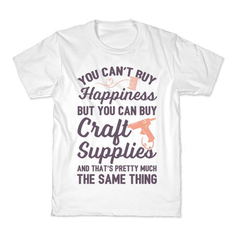 You Can't Buy Happiness But You Can Buy Craft Supplies Kids T-Shirt