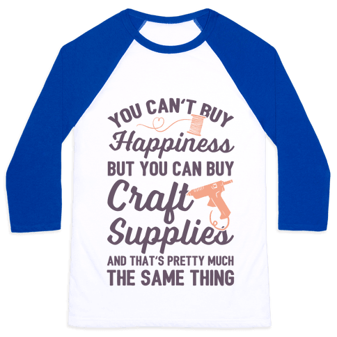 You Can't Buy Happiness But You Can Buy Craft Supplies Baseball Tee