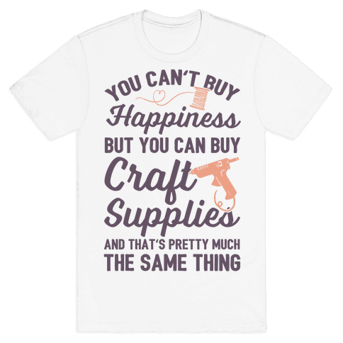 You Can't Buy Happiness But You Can Buy Craft Supplies Mens T-Shirt
