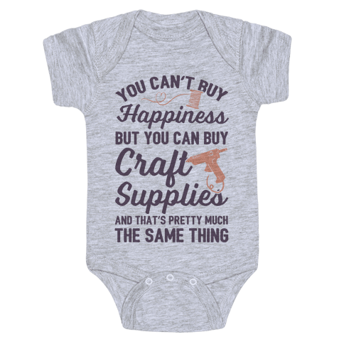 You Can't Buy Happiness But You Can Buy Craft Supplies Baby Onesy