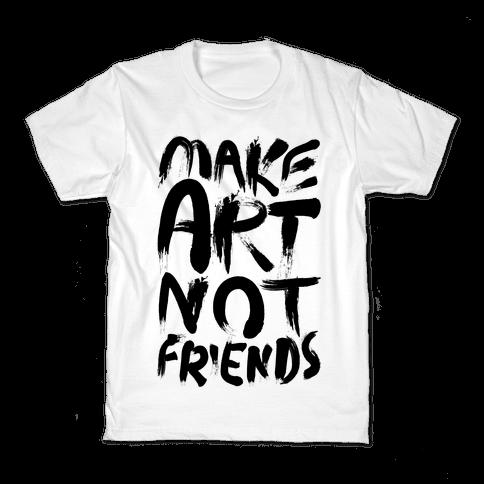 Make Art Not Friends Kids T-Shirt