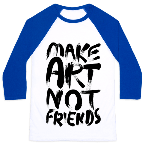 Make Art Not Friends Baseball Tee
