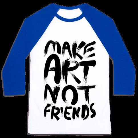 Make Art Not Friends Baseball Tee
