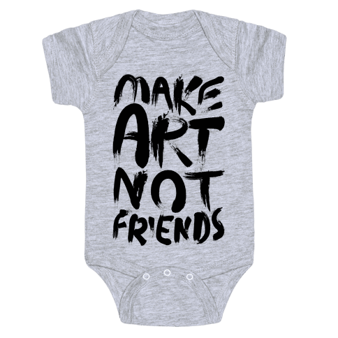 Make Art Not Friends Baby Onesy