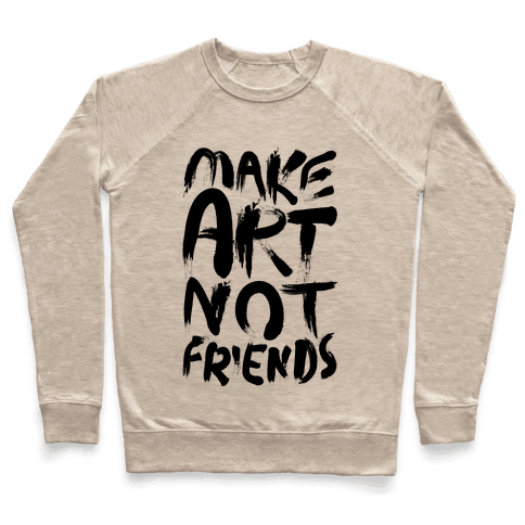 Make Art Not Friends Pullover