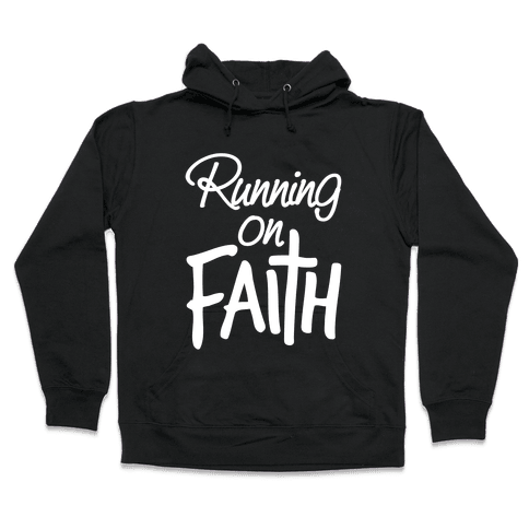 Running On Faith Hooded Sweatshirt