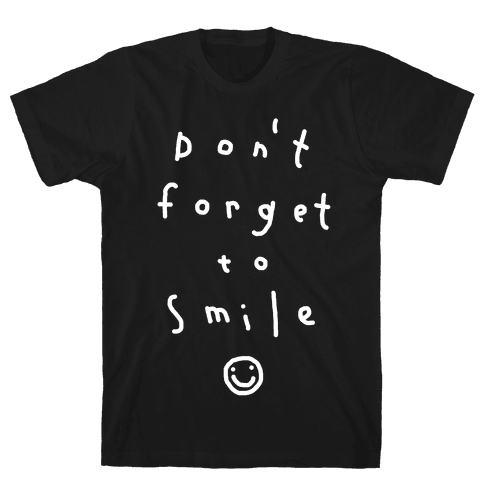 Don't Forget To Smile Mens T-Shirt