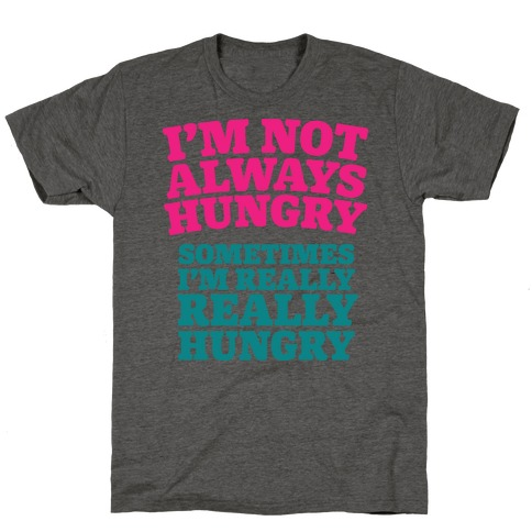 I'm Not Always Hungry T-Shirt
