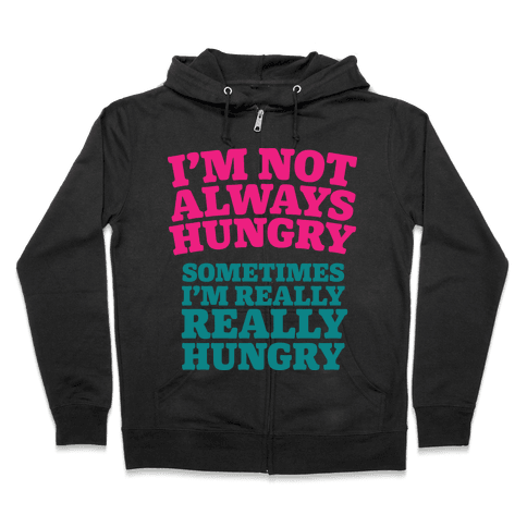 I'm Not Always Hungry Zip Hoodie