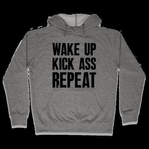 Wake Up Kick Ass Repeat Hooded Sweatshirt