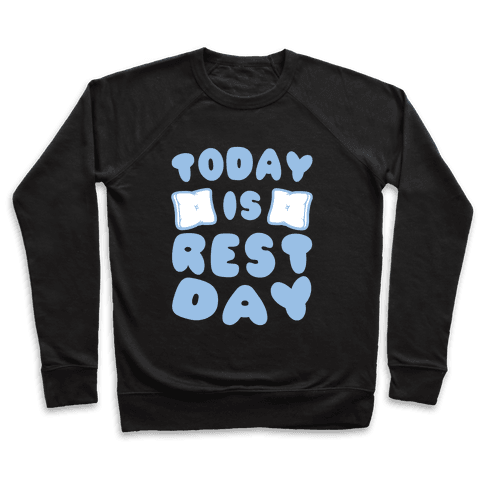 Today Is Rest Day Pullover