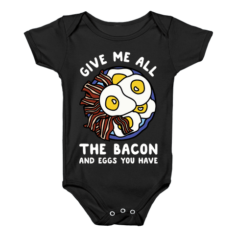 Give Me All The Bacon And Eggs You Have Baby Onesy
