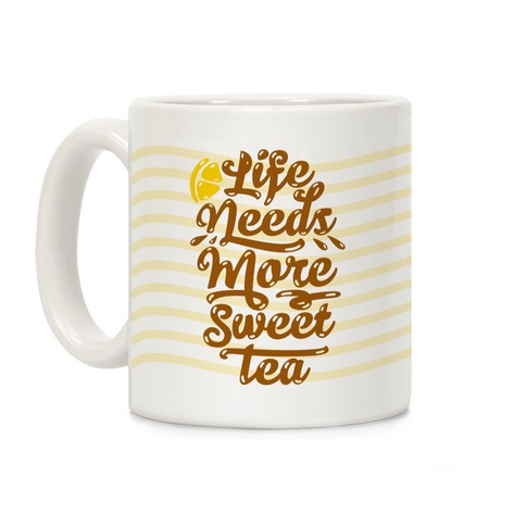 Life Needs More Sweet Tea Coffee Mug