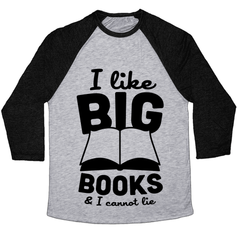 I Like Big Books And I Cannot Lie Baseball Tee