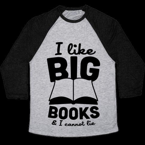 I Like Big Books And I Cannot Lie Baseball Tee