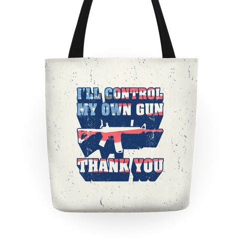 I'll Control My Own Gun Thank You Tote