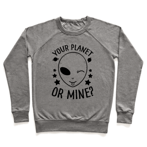 Your Planet Or Mine? Pullover