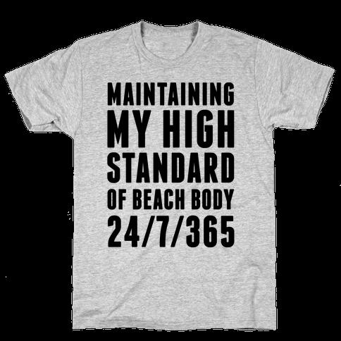 Maintaining My High Standard Of Beach Body 24/7/365 Mens T-Shirt