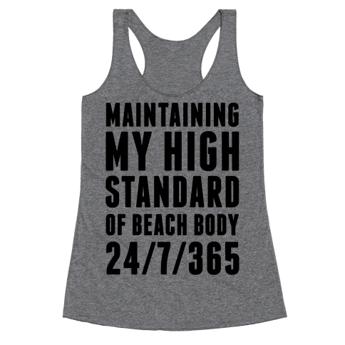 Maintaining My High Standard Of Beach Body 24/7/365 Racerback Tank Top
