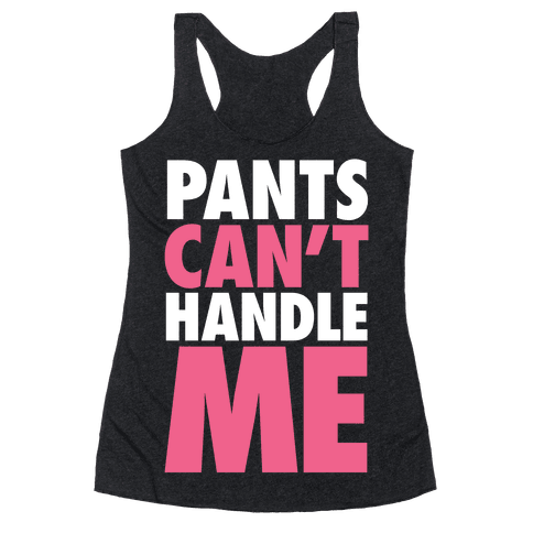 Pants Can't Handle Me Racerback Tank Top
