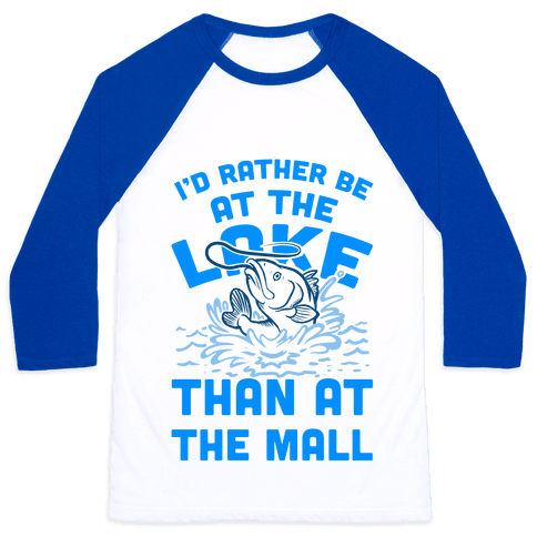 I'd Rather Be at The Lake Than at The Mall Baseball Tee