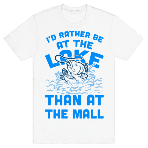 I'd Rather Be at The Lake Than at The Mall Mens T-Shirt