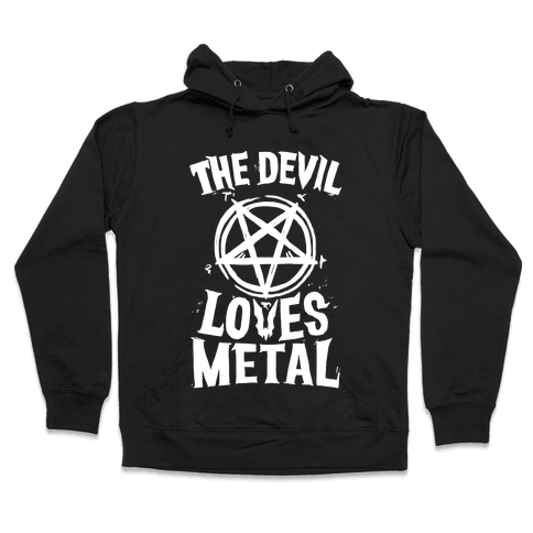 The Devil Loves Metal Hooded Sweatshirt