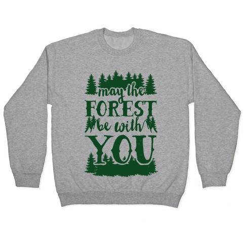 May The Forest Be With You Pullover