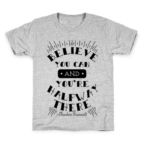 Believe You Can And You're Halfway There - Theodore Roosevelt Kids T-Shirt