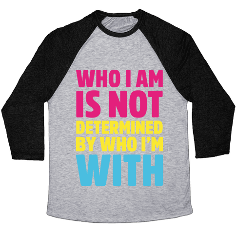 Who I Am Is Not Determined By Who I'm With (Pansexual) Baseball Tee