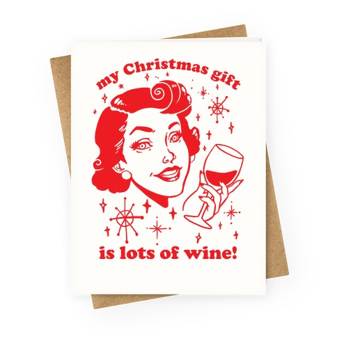 My Christmas Gift Is Lots Of Wine Greeting Card