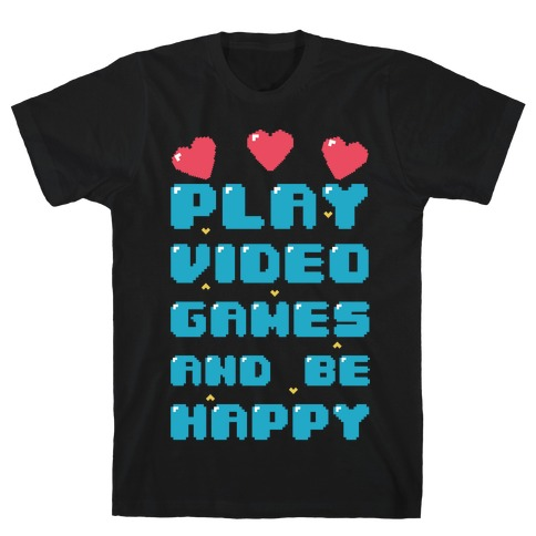 Play Video Games And Be Happy Mens T-Shirt