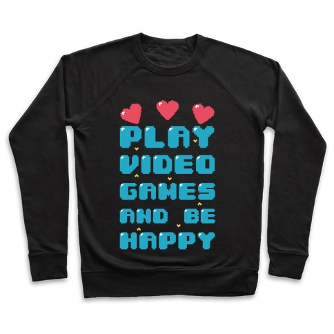 Play Video Games And Be Happy Pullover