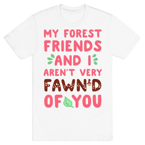 My Forest Friends And I Aren't Very Fawn'd Of You Mens T-Shirt