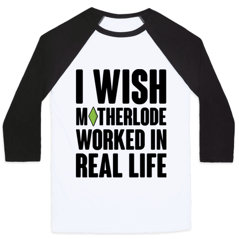 I Wish Motherlode Worked In Real Life