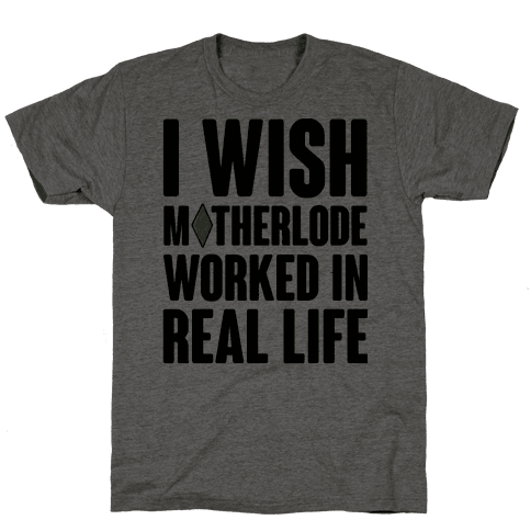 I Wish Motherlode Worked In Real Life Mens T-Shirt
