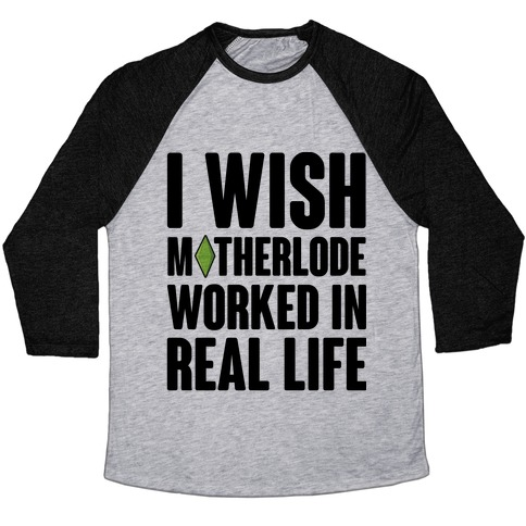 I Wish Motherlode Worked In Real Life Baseball Tee