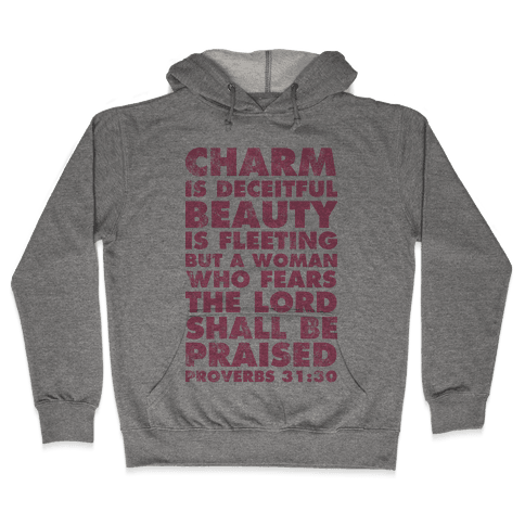 Charm is Deceitful Beauty is Fleeting but a Woman Who Fears the Lord Shall be Praised Hooded Sweatshirt