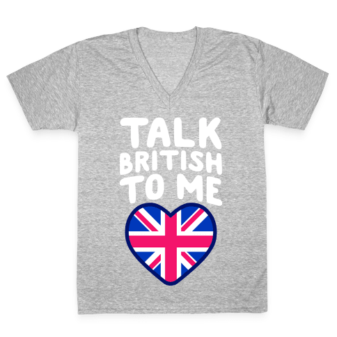 Talk British To Me V-Neck Tee Shirt