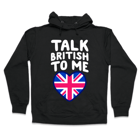 Talk British To Me Hooded Sweatshirt