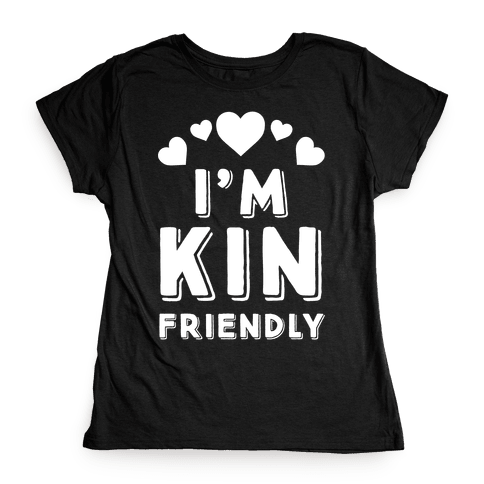 I'm Kin Friendly Womens T-Shirt